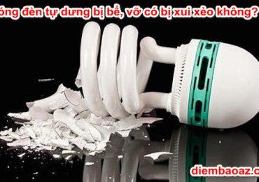 Bóng đèn tự dưng bị bể, vỡ có bị xui xẻo không?