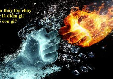 Nằm mơ thấy lửa cháy và nước là điềm gì, đánh đề con gì?